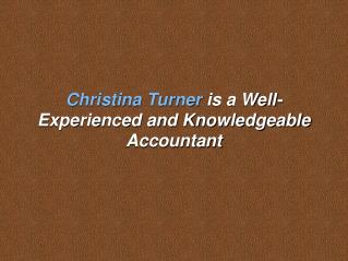Christina Turner is a Well-Experienced and Knowledgeable Accountant