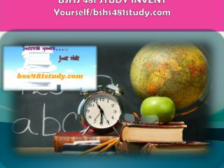 BSHS 481 STUDY invent yourself/bshs481study.com
