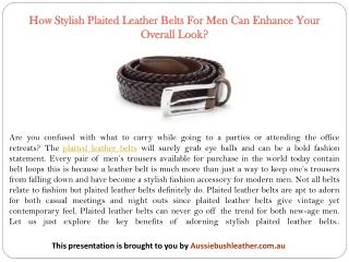 How Stylish Plaited Leather Belts For Men Can Enhance Your Overall Look?