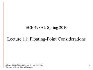ECE 498AL Spring 2010  Lecture 11: Floating-Point Considerations