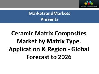 Ceramic Matrix Composites Market worth 7.51 Billion USD by 2026