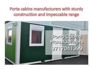 Porta cabins manufacturers with sturdy construction and impeccable range