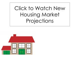 Click to Watch New Housing Market Projections