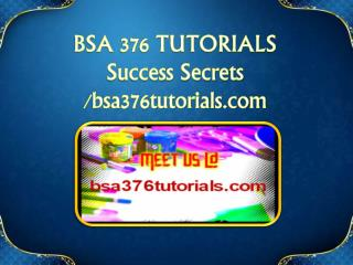 BSA 376 TUTORIALS Success Secrets/bsa376tutorials.com