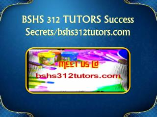 BSHS 312 TUTORS Success Secrets/bshs312tutors.com