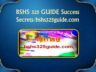 BSHS 325 GUIDE Success Secrets/bshs325guide.com