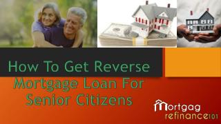 Learn about reverse mortgage loans for senior citizens