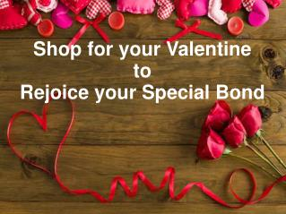 Shop for your Valentine to Rejoice your Special Bond