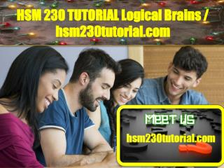 HSM 230 TUTORIAL Logical Brains/hsm230tutorial.com