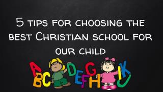 5 tips for choosing the best Christian school for our child