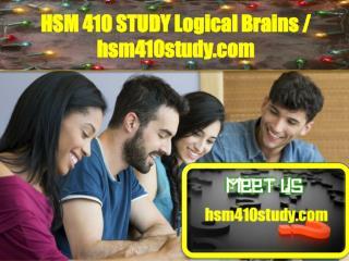 HSM 410 STUDY Logical Brains/hsm410study.com