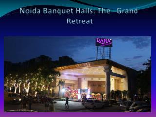 Noida Banquet Halls: The Grand Retreat