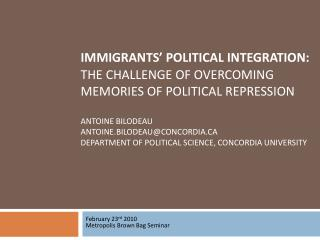 Immigrants  Political Integration:  The Challenge of Overcoming Memories of Political Repression   Antoine bilodeau anto