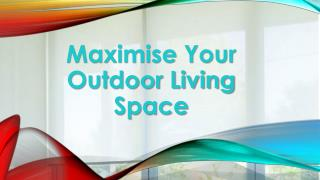 Maximise Your Outdoor Living Space