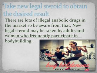 Take new legal steroid to obtain the desired result