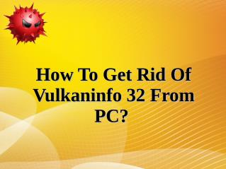 How To Get Rid Of Vulkaninfo 32 From PC?