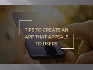 Tips To Create An App That Appeals To Users
