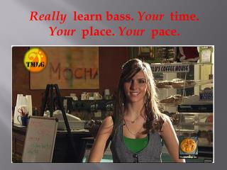 Really learn bass. Your time. Your place. Your pace.