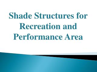 Shade Structures for Recreation and Performance Area