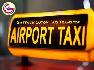 Gatwick Luton Taxi Transfer Service from Global Transfers UK