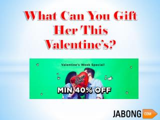 What Can You Gift Her This Valentine's?