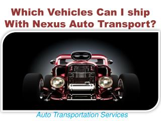 Which Vehicles Can I ship With Nexus Auto Transport?