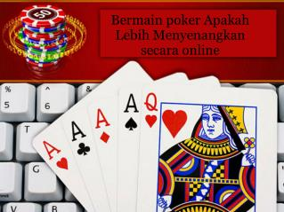 Bermain poker Apakah Lebih Menyenangkan secara online