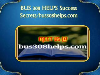 BUS 308 HELPS Success Secrets/bus308helps.com