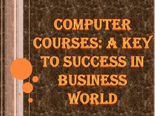 Computer Courses: A Key to Success in Business World