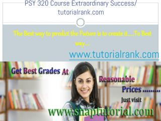 PSY 320 Course Extraordinary Success/ tutorialrank.com