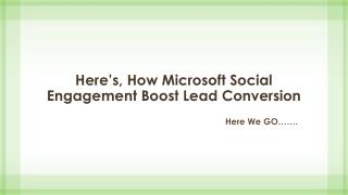 Here's, How Microsoft Social Engagement Boost Lead Conversion