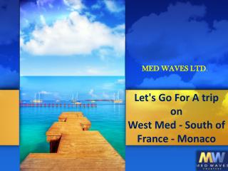Go For A trip to West Med - South of France - Monaco