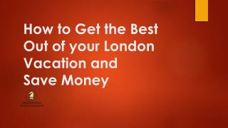 How to Get the Best Out of your London Vacation and Save Money
