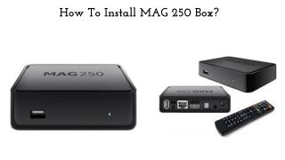 How To Install MAG250 Box?