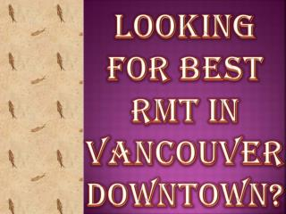 Looking for best RMT in Vancouver Downtown?