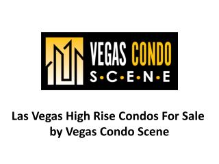 Las Vegas High Rise Condos For Sale by Vegas Condo Scene