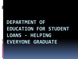 Department of Education For Student Loans - Helping Everyone Graduate