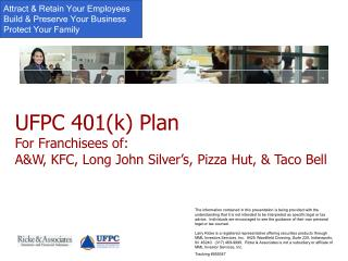 UFPC 401k Plan For Franchisees of: AW, KFC, Long John Silver s, Pizza Hut,  Taco Bell