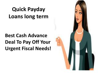 Quick Payday Loans - Online Amount of Cash Advance For Long Term