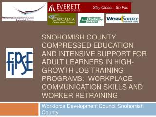 Snohomish County Compressed Education and Intensive Support for adult learners in high-growth job training programs:  Wo