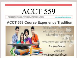 ACCT 559 Course Experience Tradition/snaptutorial.com