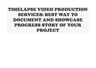TIMELAPSE VIDEO PRODUCTION SERVICES BEST WAY TO DOCUMENT