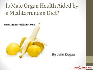 Is Male Organ Health Aided by a Mediterranean Diet?