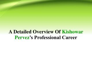 A Detailed Overview Of Kishowar Pervez's Professional Career