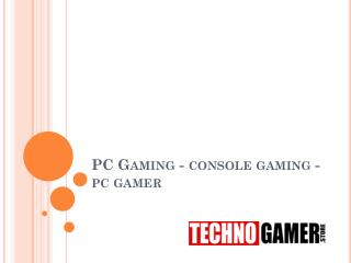 Pc gaming   console gaming -pc gamer