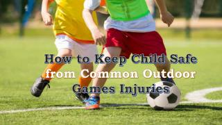 How to Keep Child Safe from Common Outdoor Games Injuries