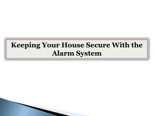 Keeping Your House Secure With the Alarm System