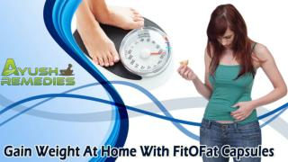 Gain Weight At Home With FitOFat Capsules