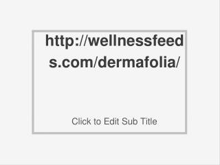 http://wellnessfeeds.com/dermafolia/