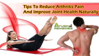 Tips To Reduce Arthritis Pain And Improve Joint Health Naturally